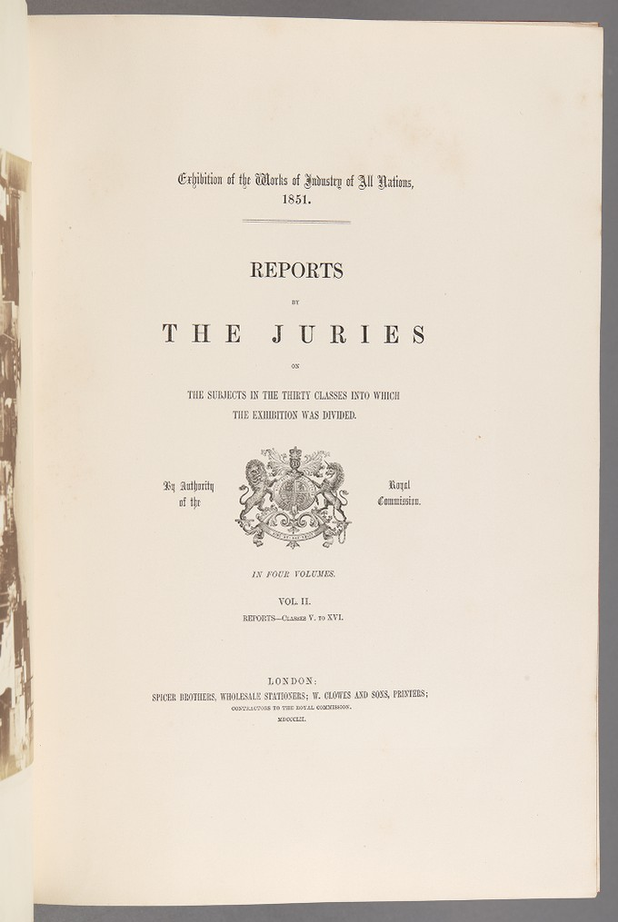 Exhibition of the Works of Industry of All Nations, 1851. The Reports by the Juries on the Subjects in the Thirty Classes into which the Exhibition was Divided. VOL. II.
